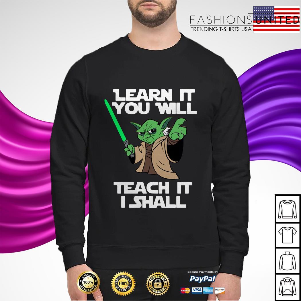 Yoda learn it you will teach it I shall sweater