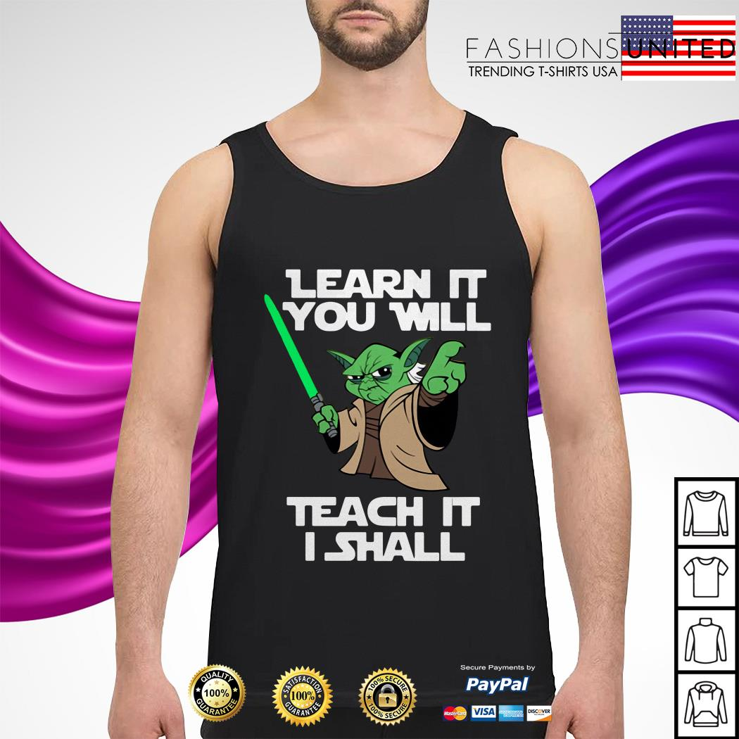 Yoda learn it you will teach it I shall tank-top