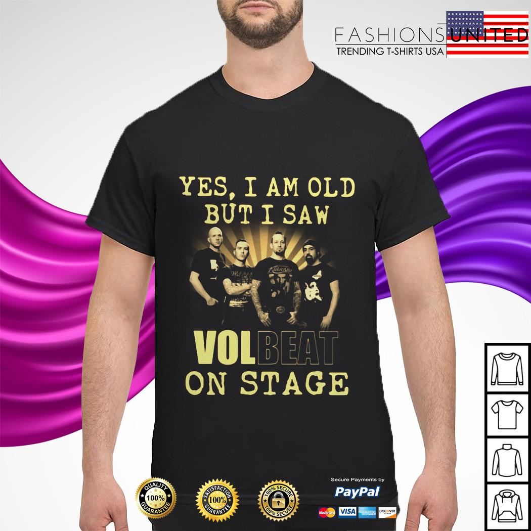 Yes am old but I saw Volbeat on stage shirt