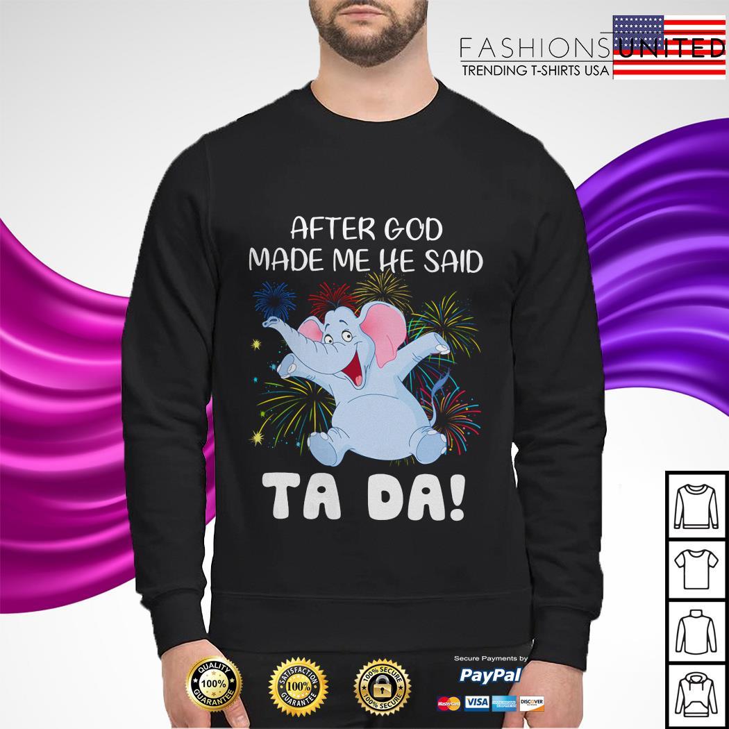 Elephant after god made me he said tada sweater