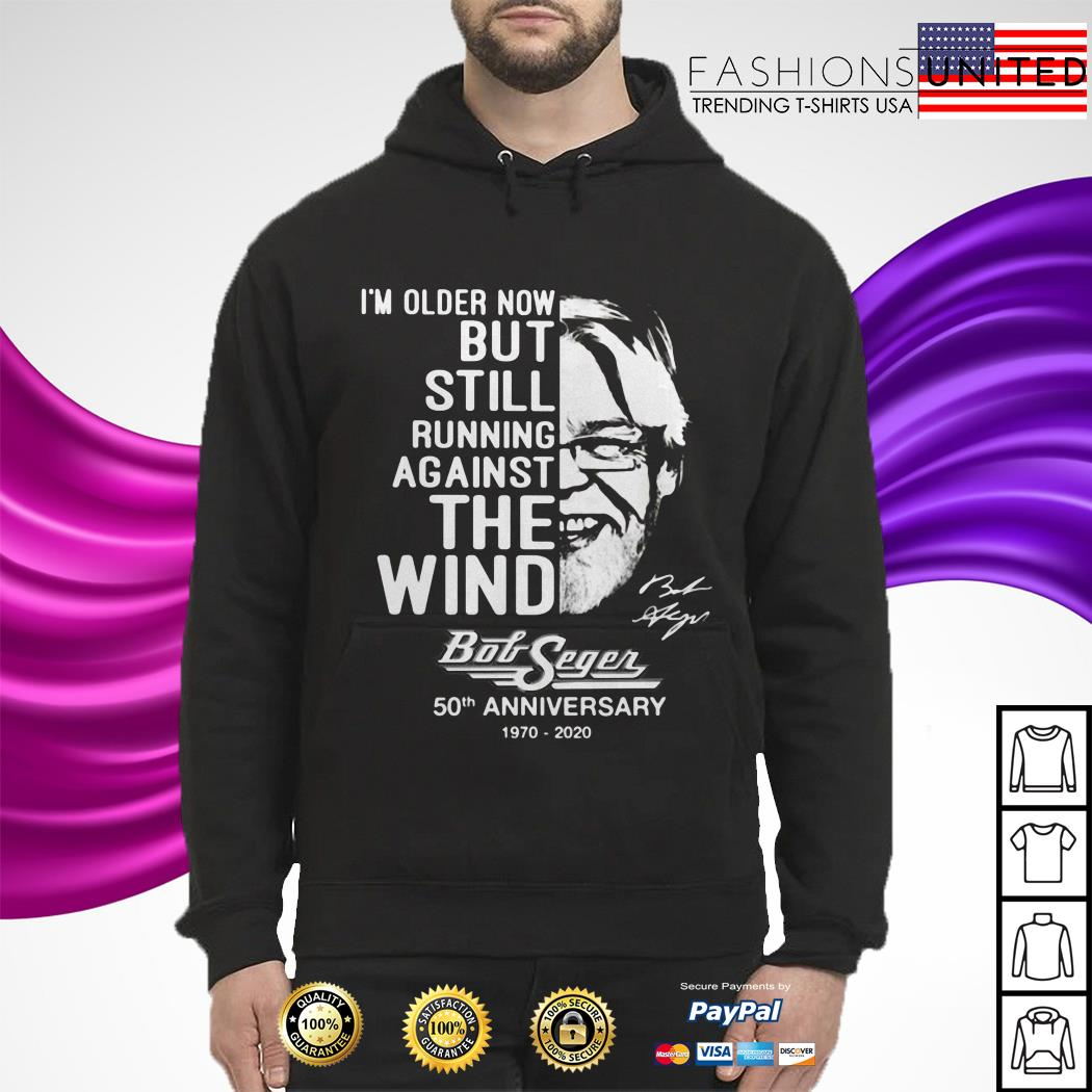 I'm older now but still running against the wind Bob Seger 50th anniversary 1970 2020 hoodie