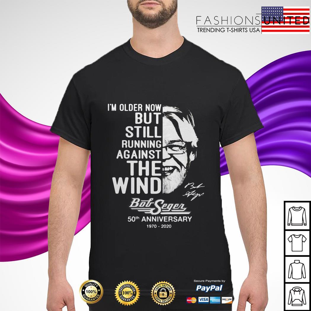 I'm older now but still running against the wind Bob Seger 50th anniversary 1970 2020 shirt