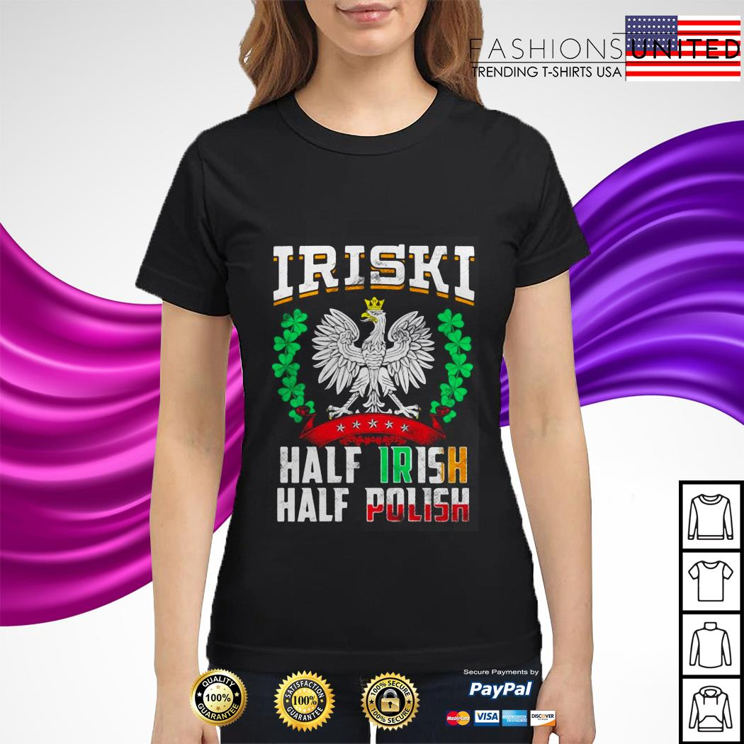 Iriski half Irish half polish Patrick's day ladies tee
