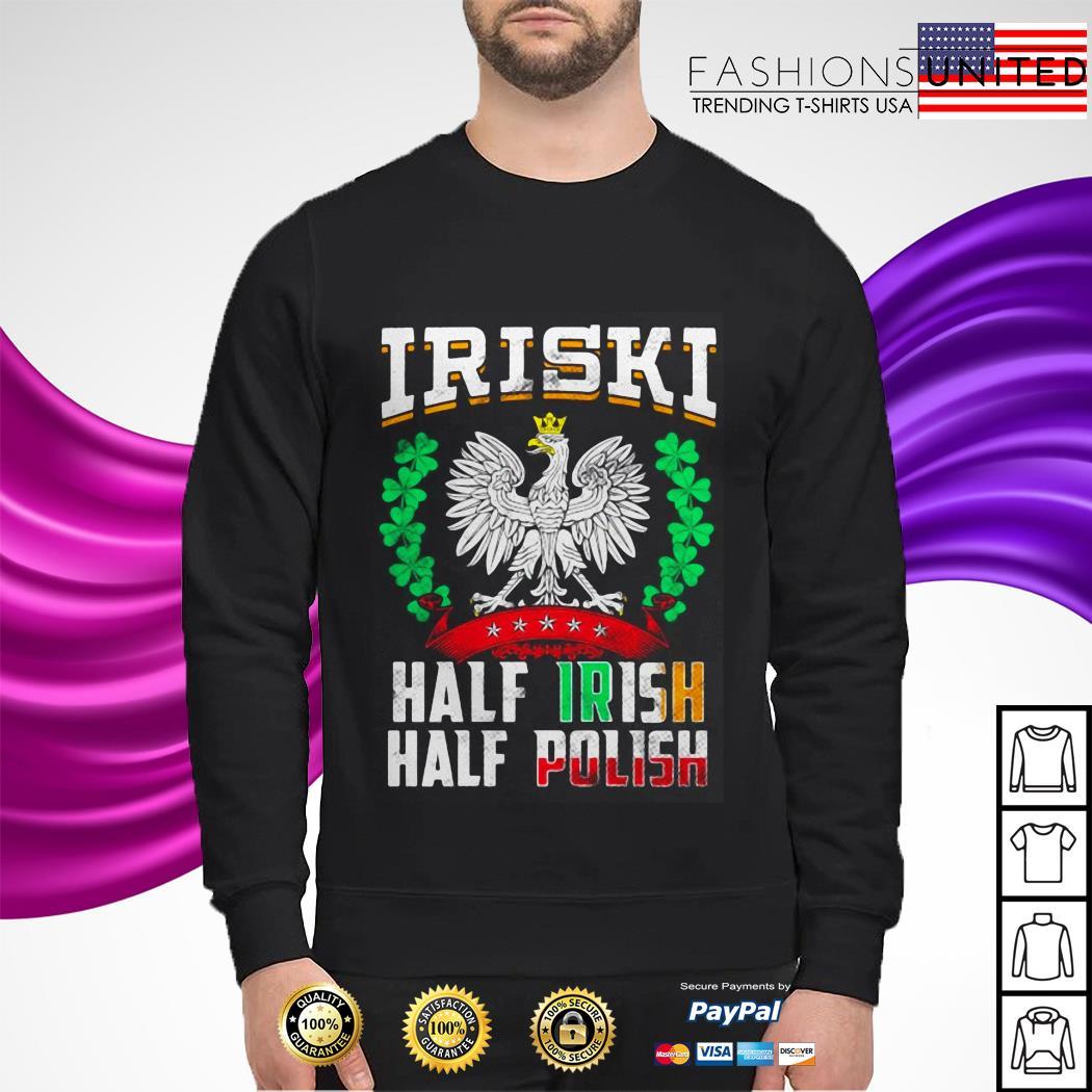 Iriski half Irish half polish Patrick's day sweater