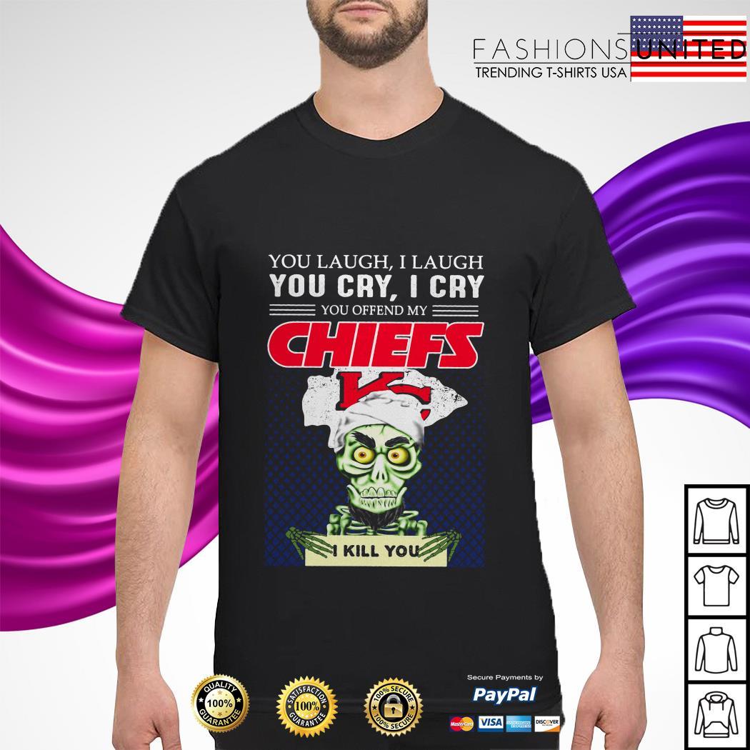 Jeff Dunham you laugh I laugh you cry I cry you offend my Kansas City Chiefs I kill you shirt