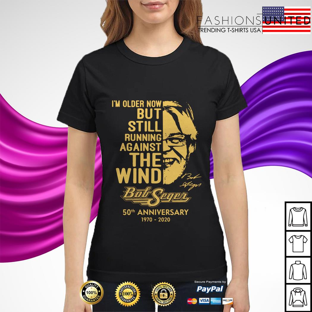 Official I'm older now but still running against the wind Bob Seger 50th anniversary 1970 2020 ladies tee