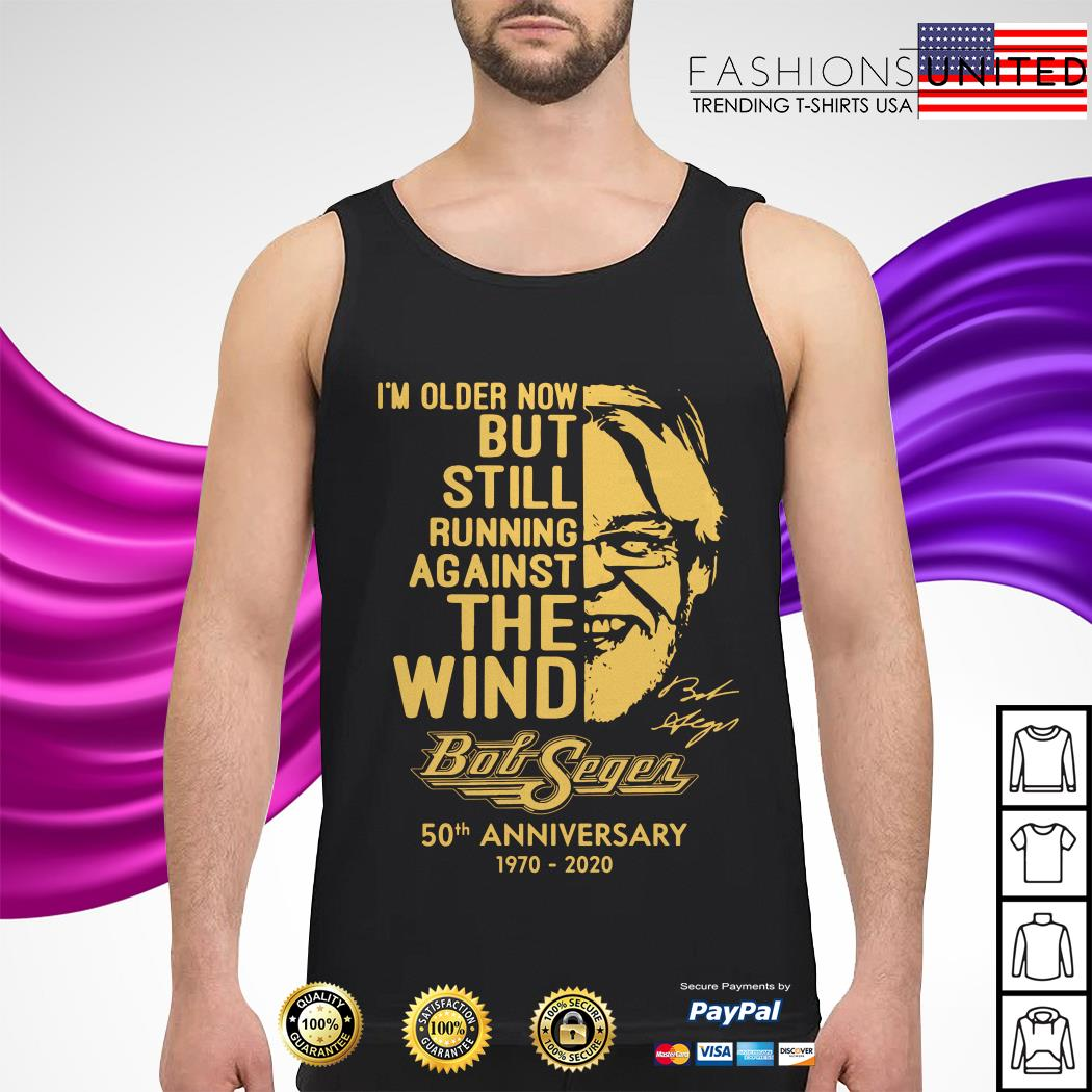 Official I'm older now but still running against the wind Bob Seger 50th anniversary 1970 2020 tank-top