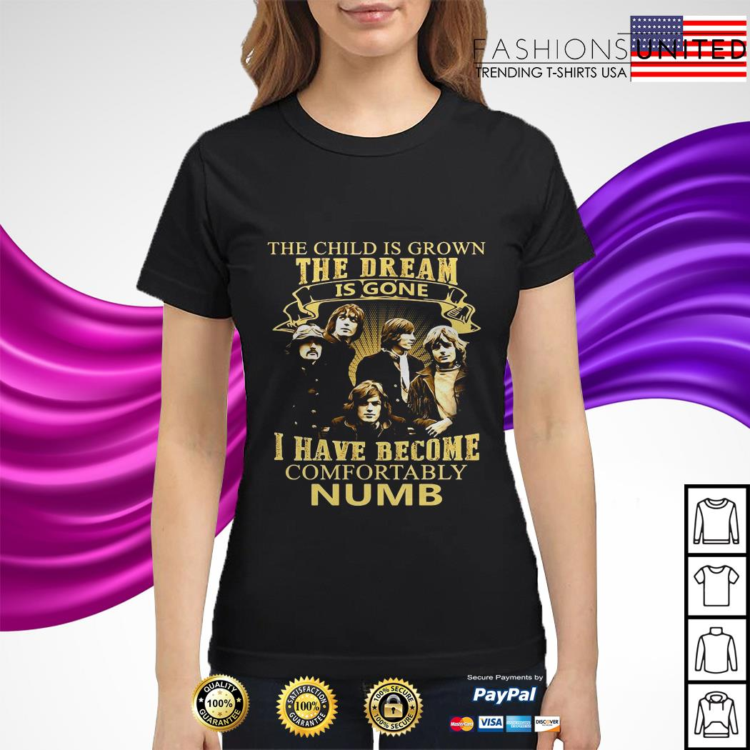 The child is grown the dream is gone I have become comfortably Numb ladies tee