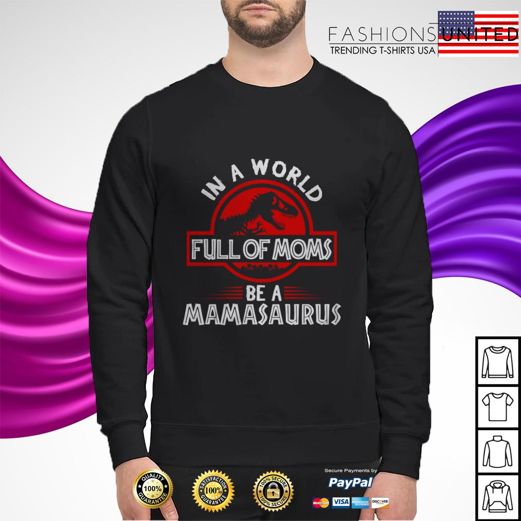 In a world full of moms be a mamasaurus sweater