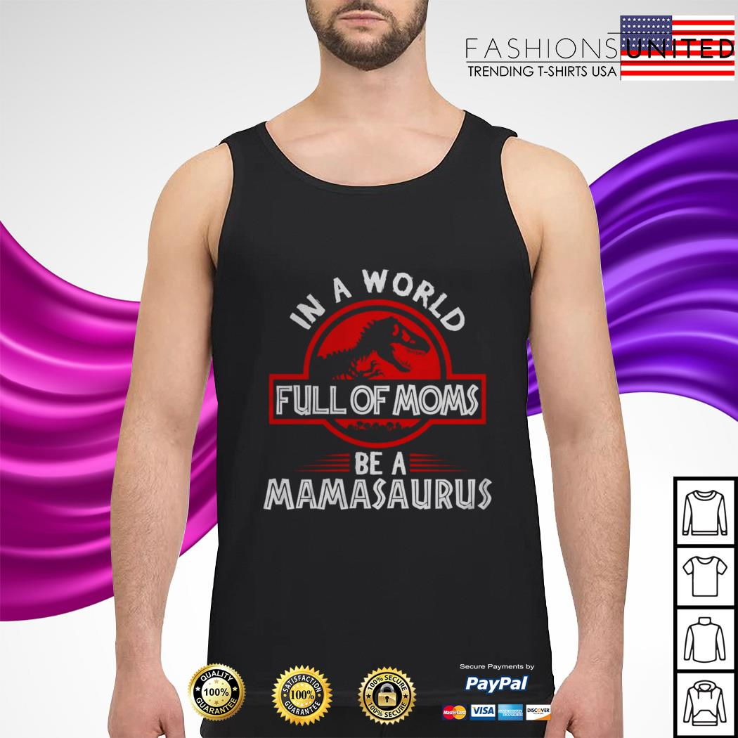 In a world full of moms be a mamasaurus tank-top