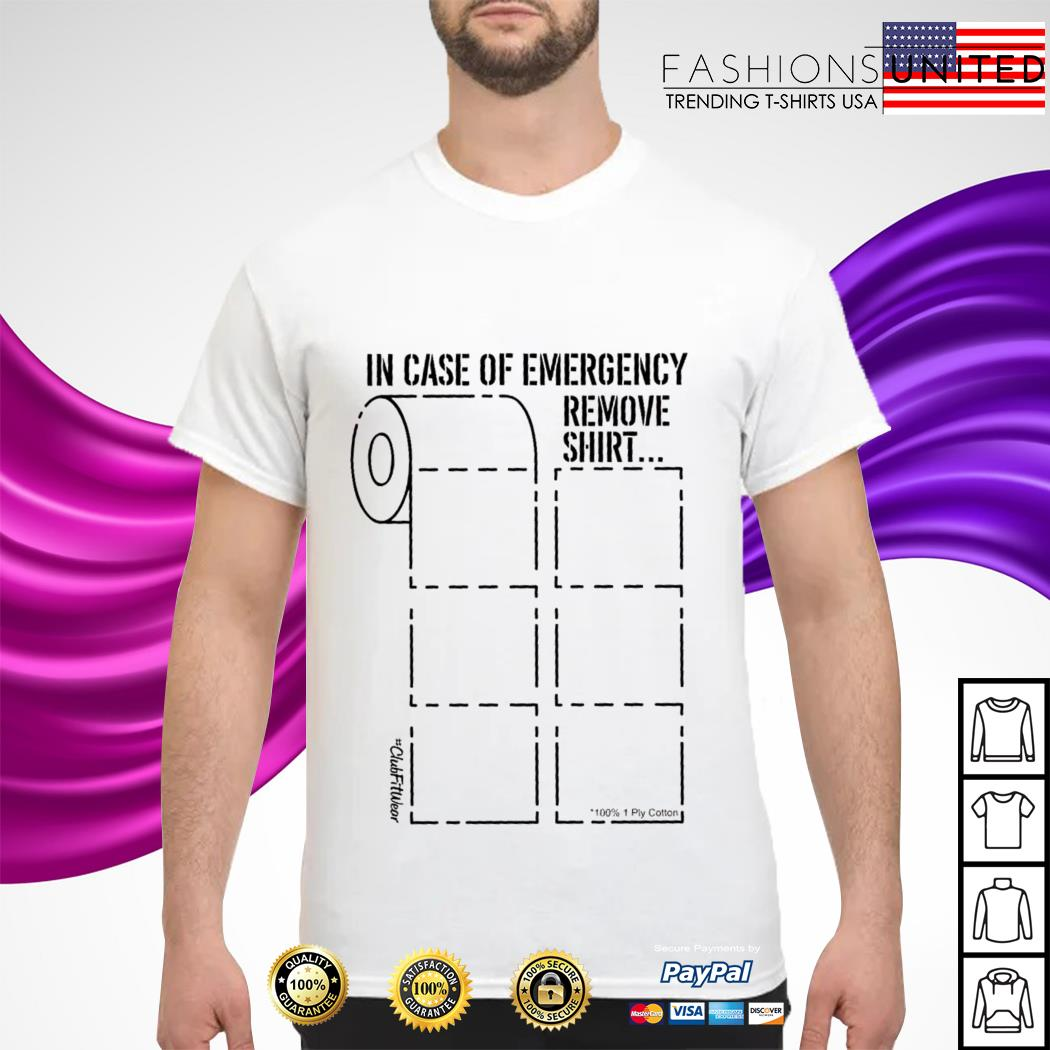 In case of emergency remove shirt