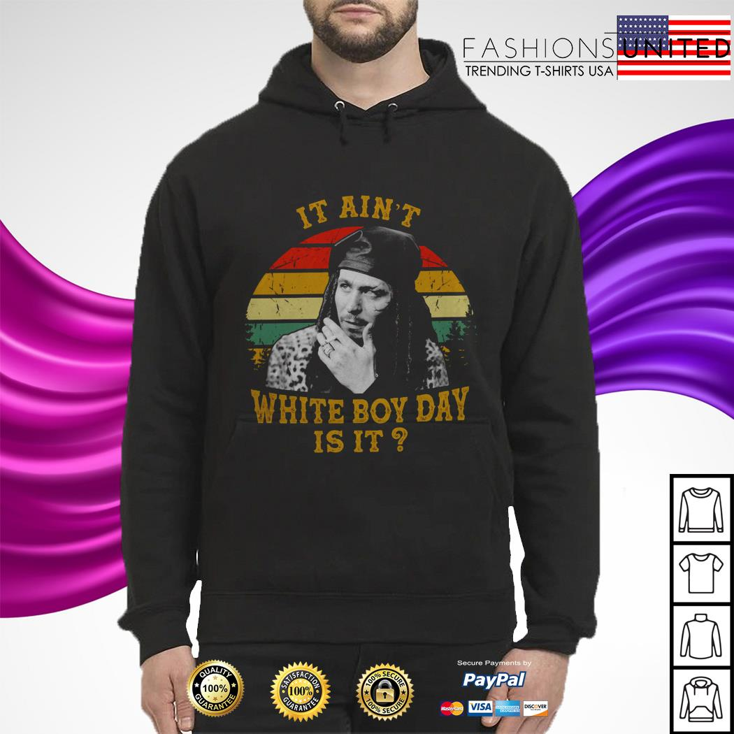 It ain't white boy day is it vintage hoodie