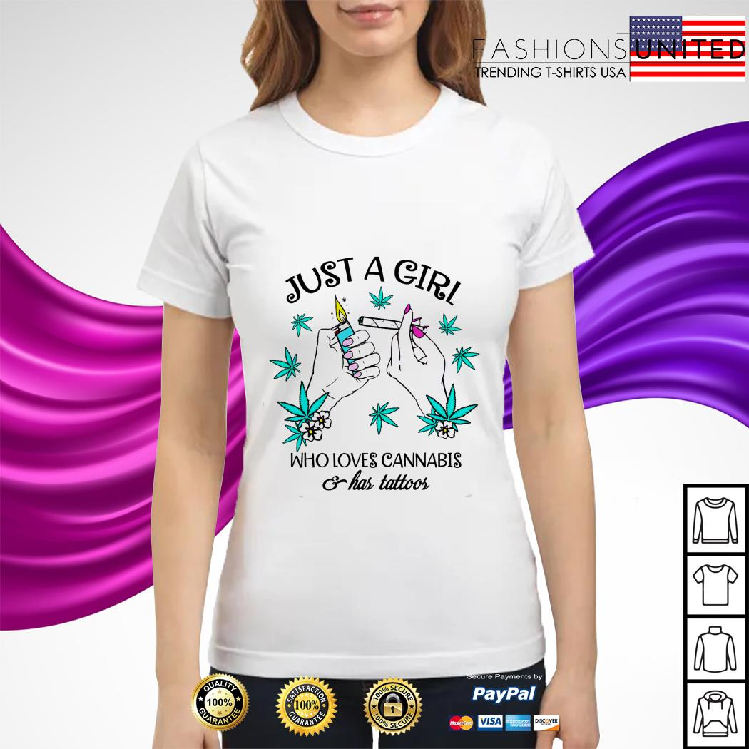 Just a girl who love cannabis a has tattoos ladies tee