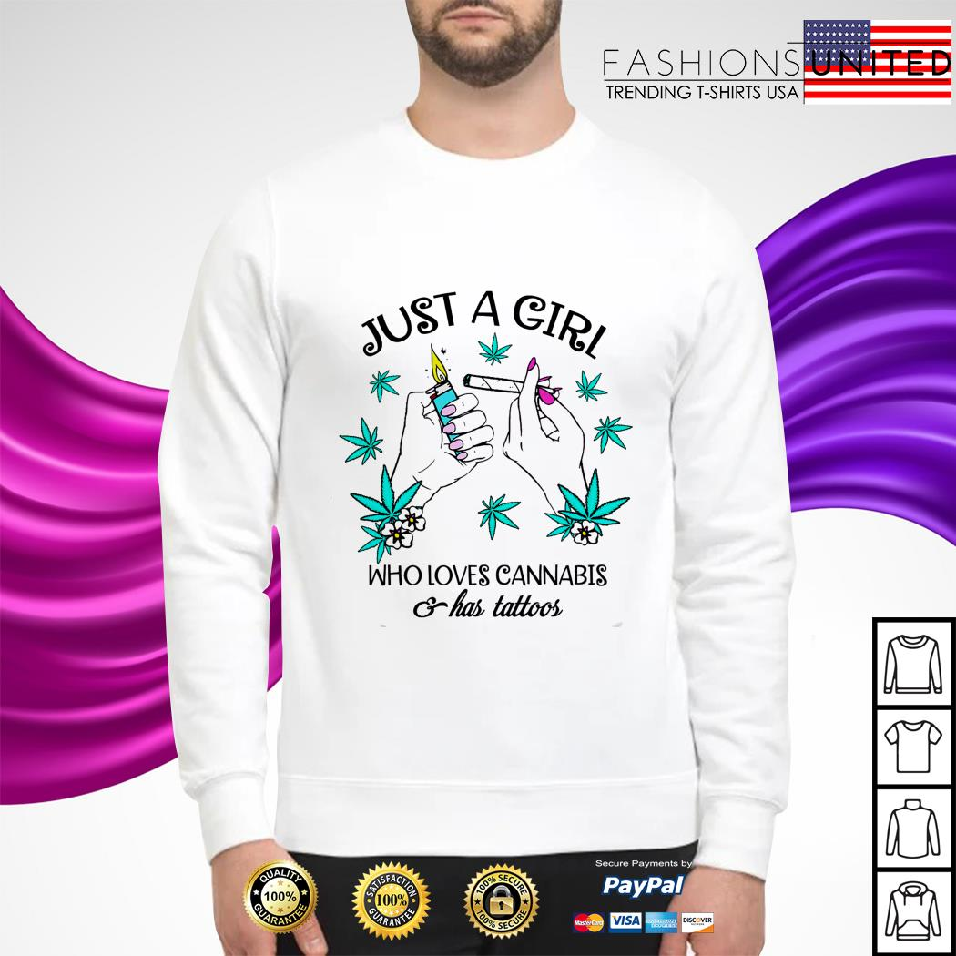 Just a girl who love cannabis a has tattoos sweater