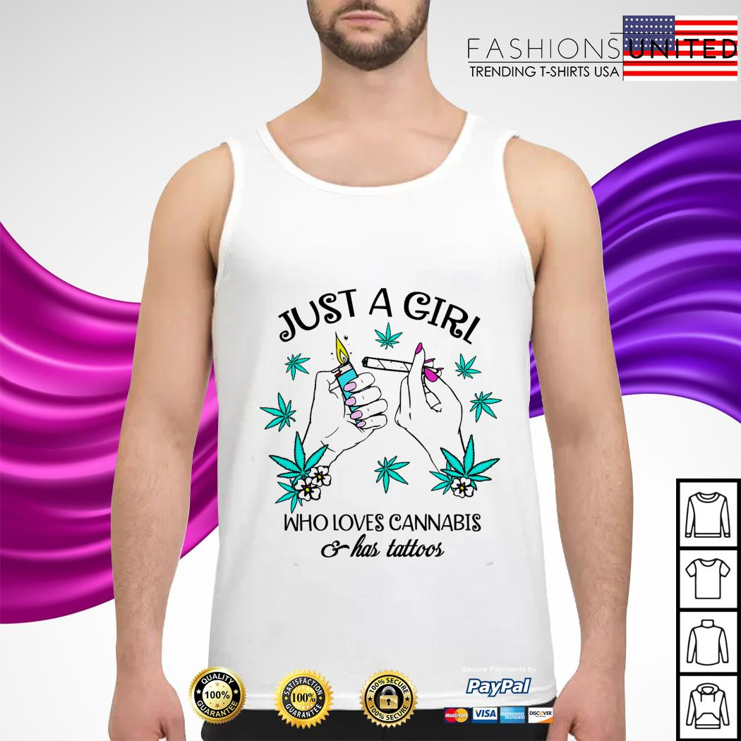 Just a girl who love cannabis a has tattoos tank-top
