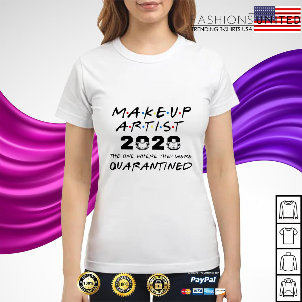 Makeup artist 2020 the one where they were quarantined ladies tee