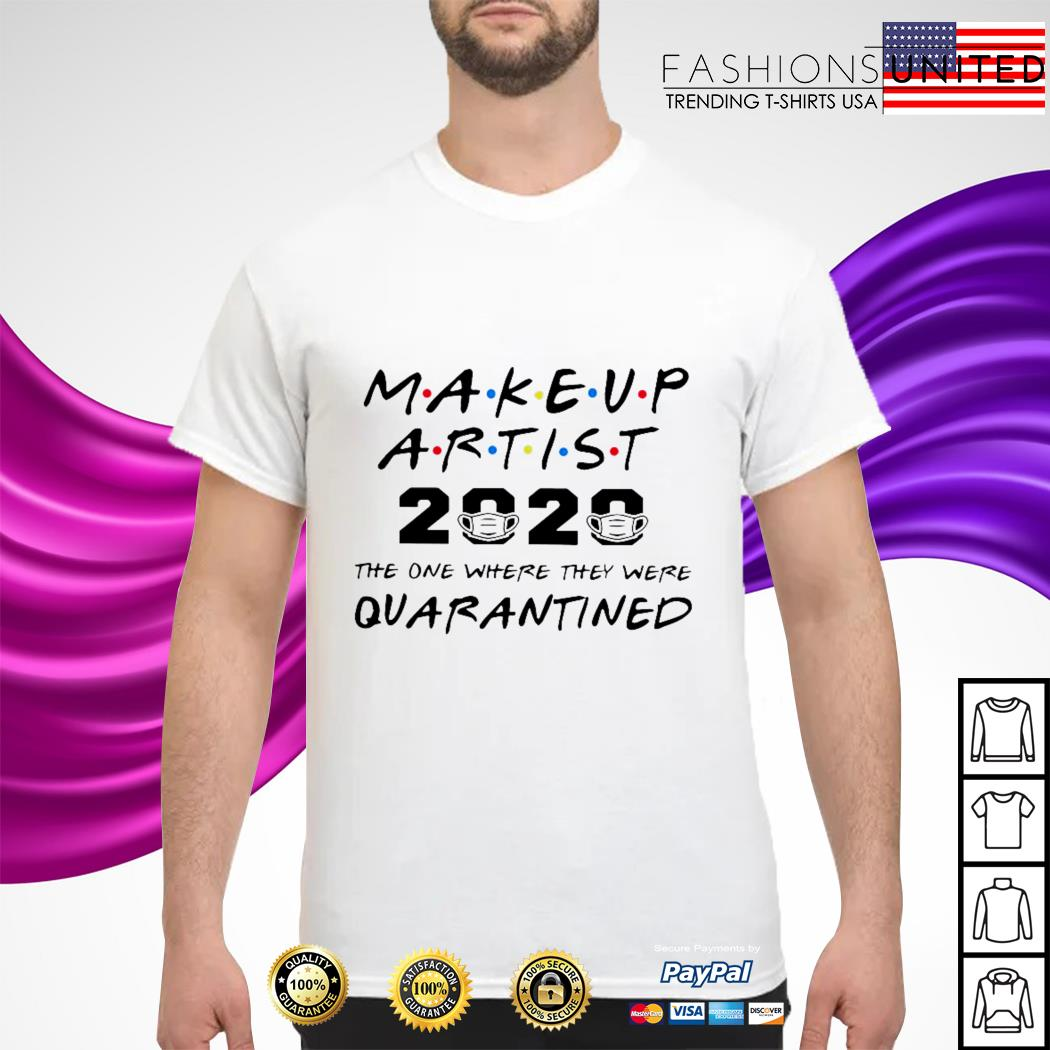 Makeup artist 2020 the one where they were quarantined shirt
