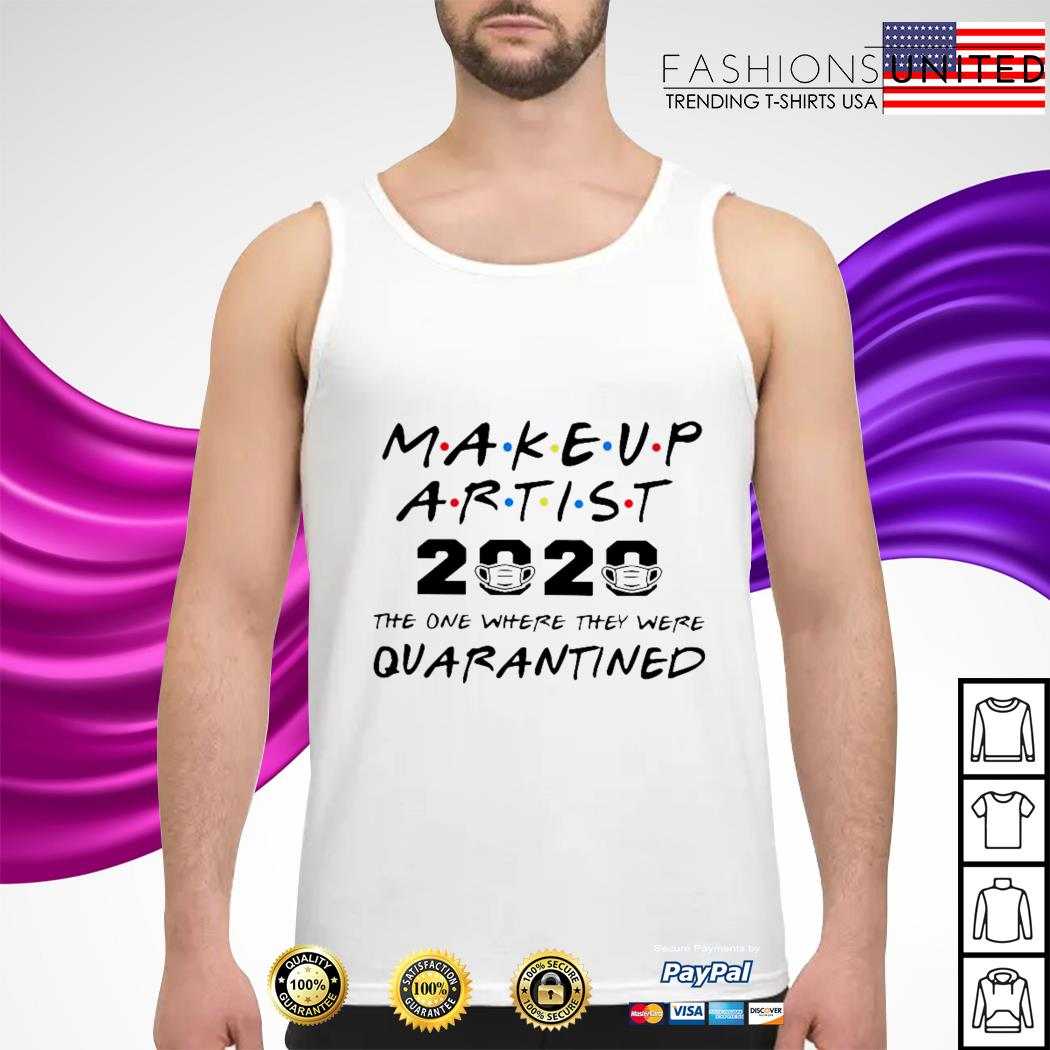Makeup artist 2020 the one where they were quarantined tank-top