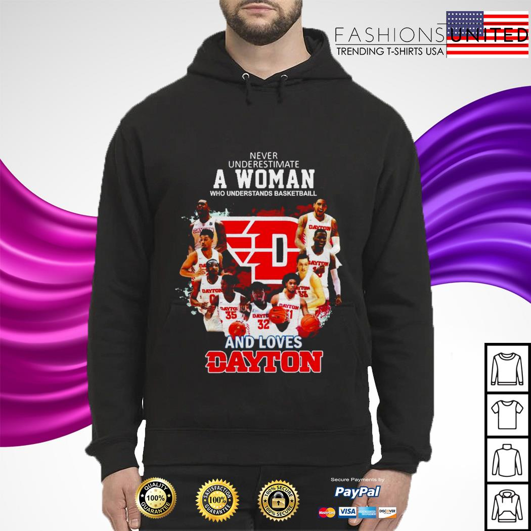 Never underestimate a woman who understands basketball and loves Dayton hoodie