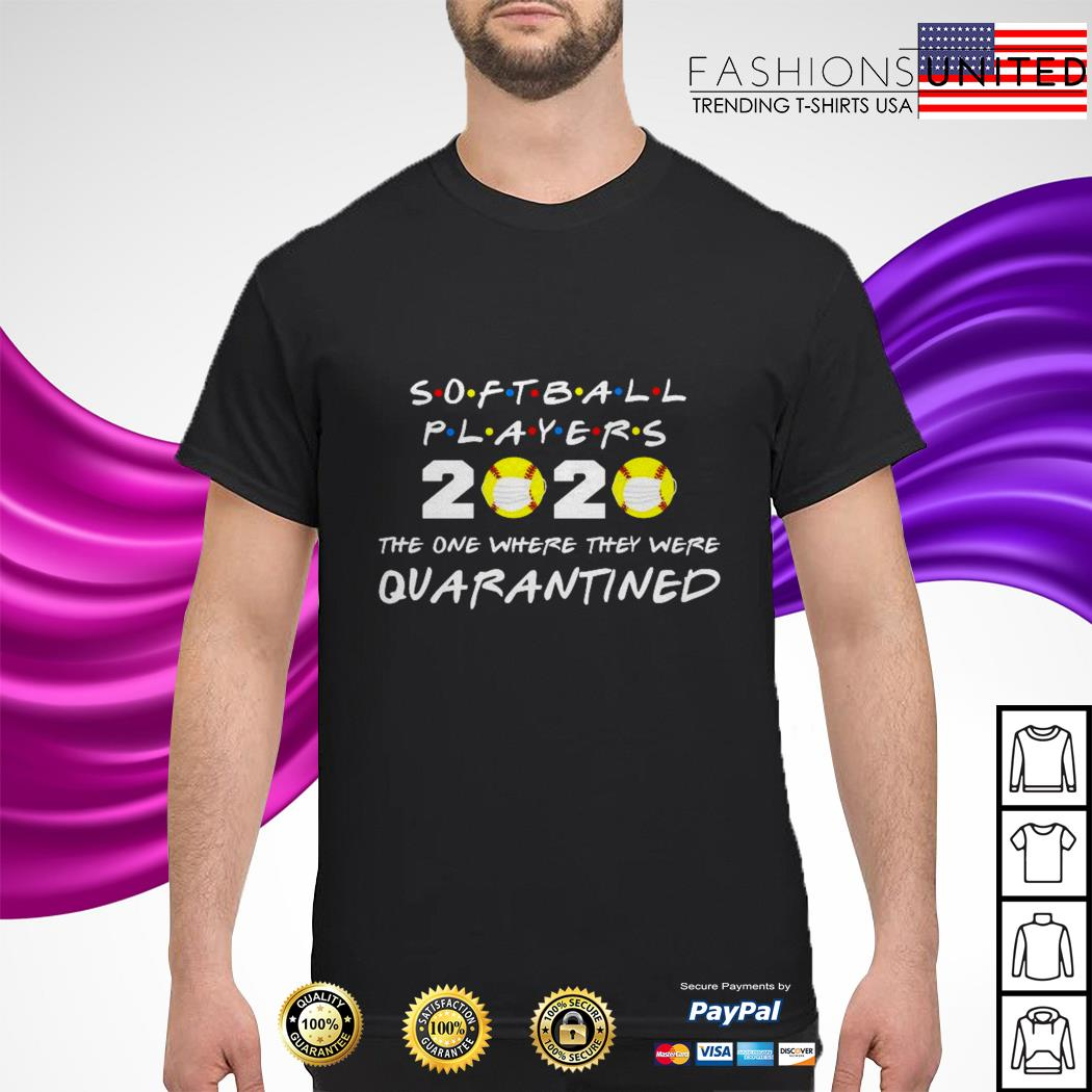 Softball players 2020 the one where they were quarantined shirt