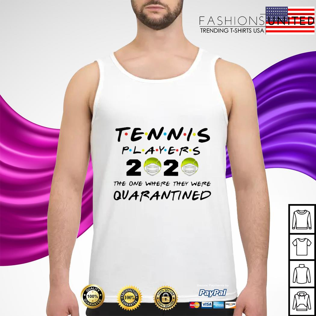 Tennis Players 2020 the one where they were quarantine tank-top