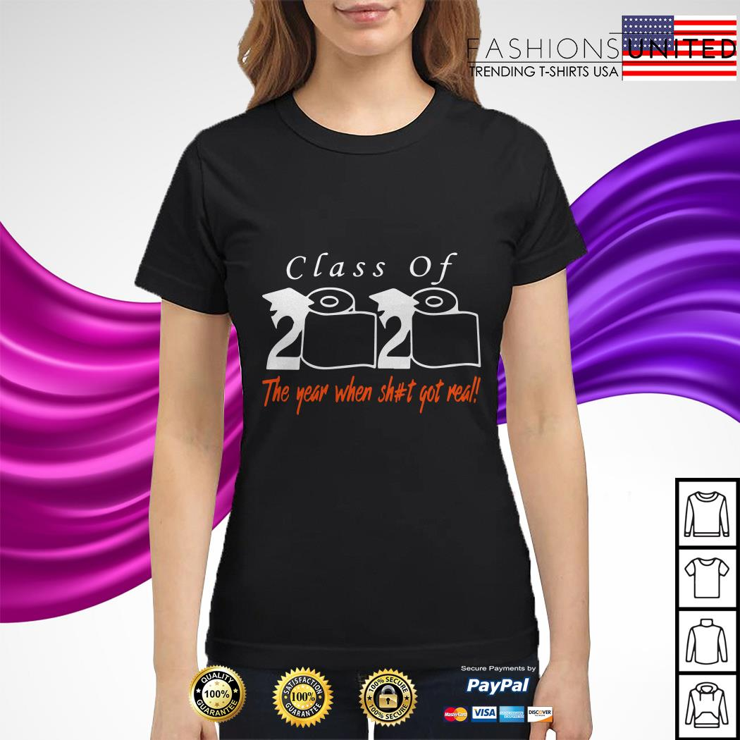 Toilet paper Class of 2020 the year when shit got real ladies tee