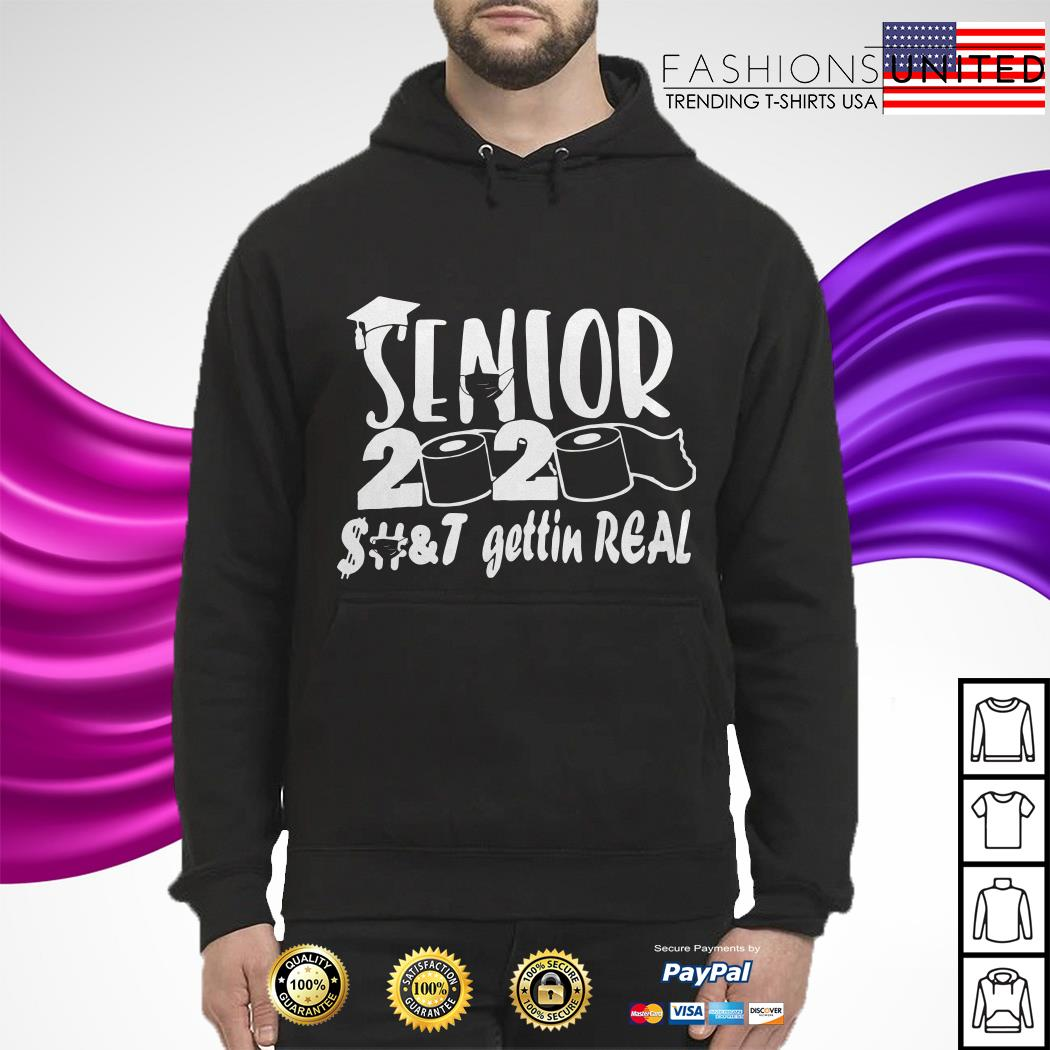 Toilet Paper Senior 2020 shit getting real funny hoodie