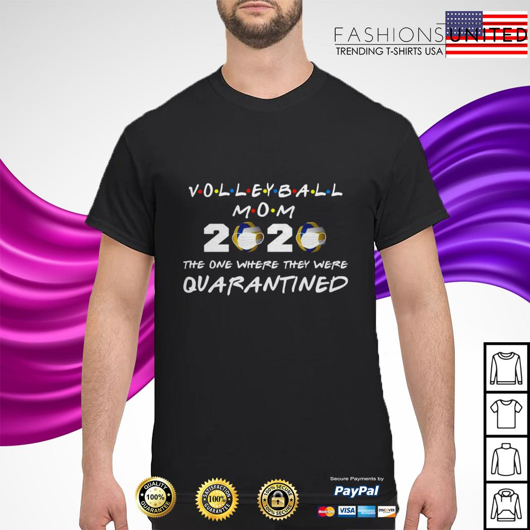 Volleyball mom 2020 the one where they were quarantined shirt