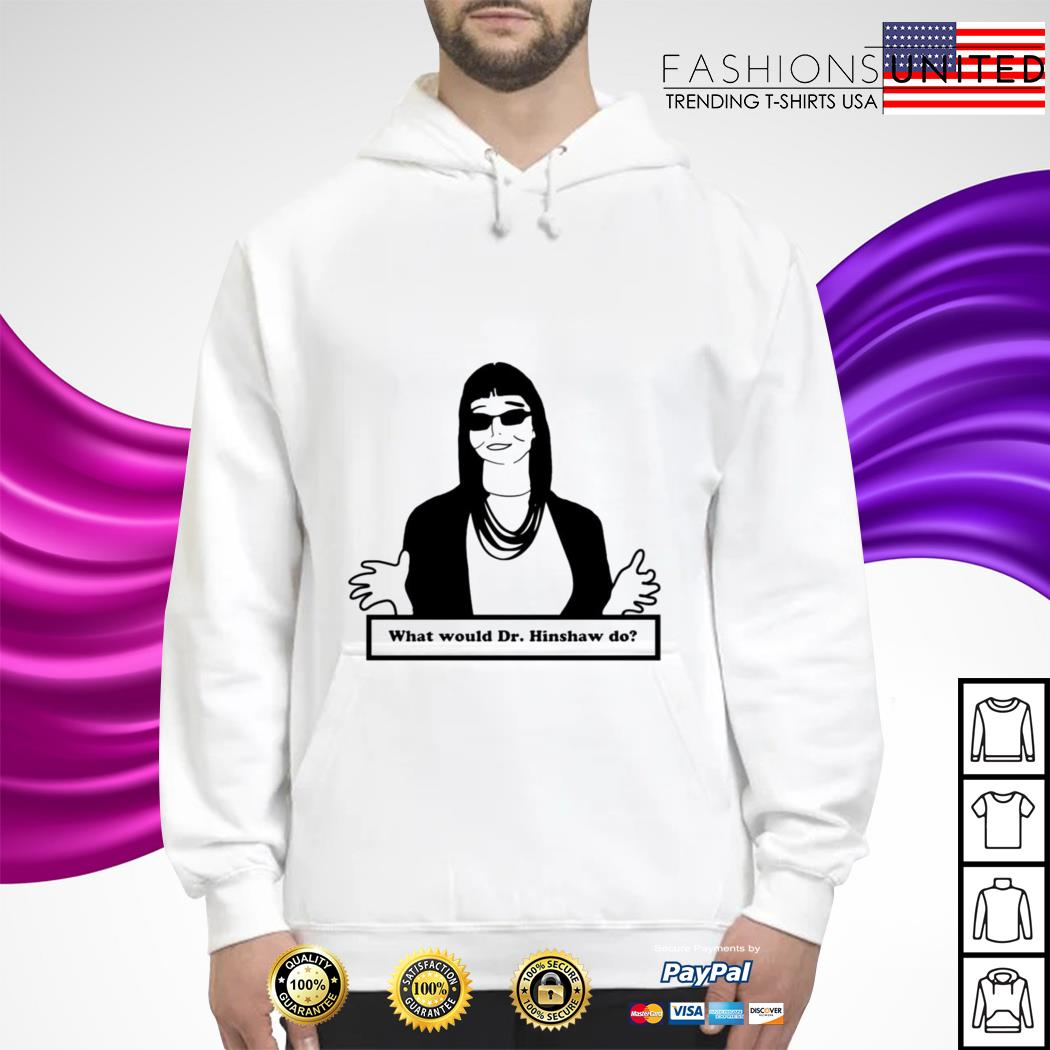 What would dr Hinshaw do hoodie