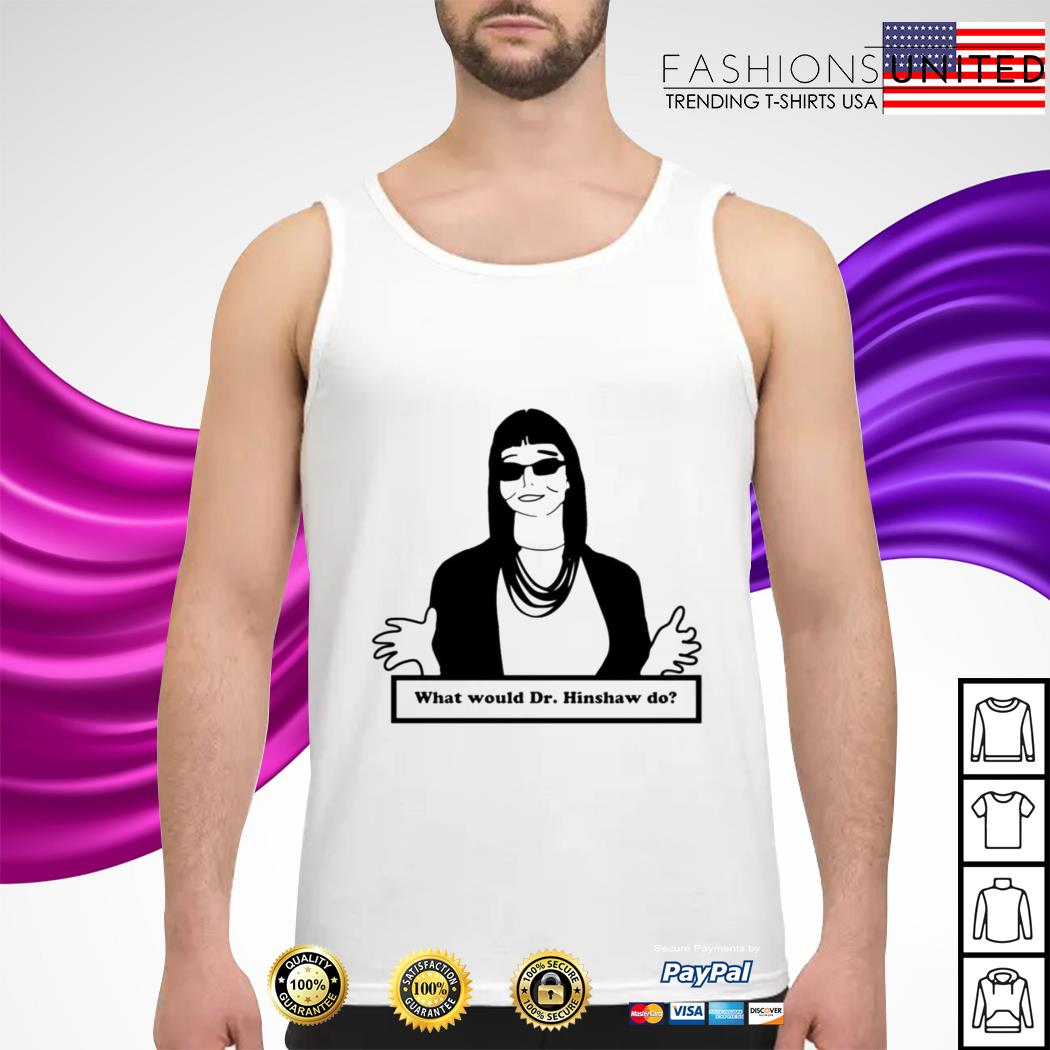 What would dr Hinshaw do tank-top