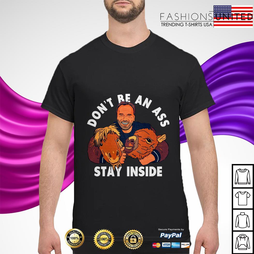 Arnold Schwarzenegger don't be an ass stay inside shirt