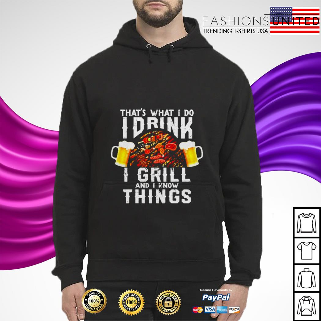 Official That's what I do I drink I grill and I know things hoodie