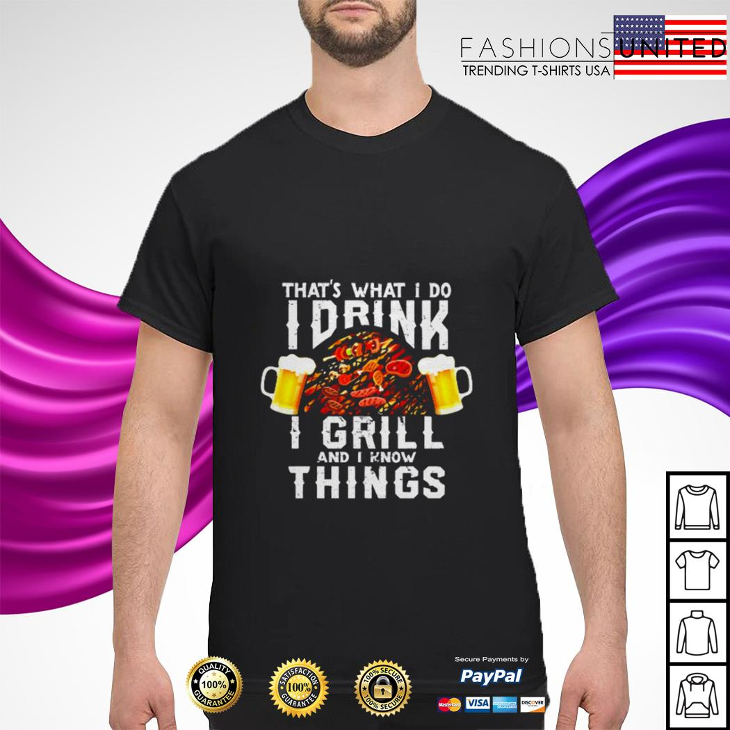 Official That's what I do I drink I grill and I know things shirt