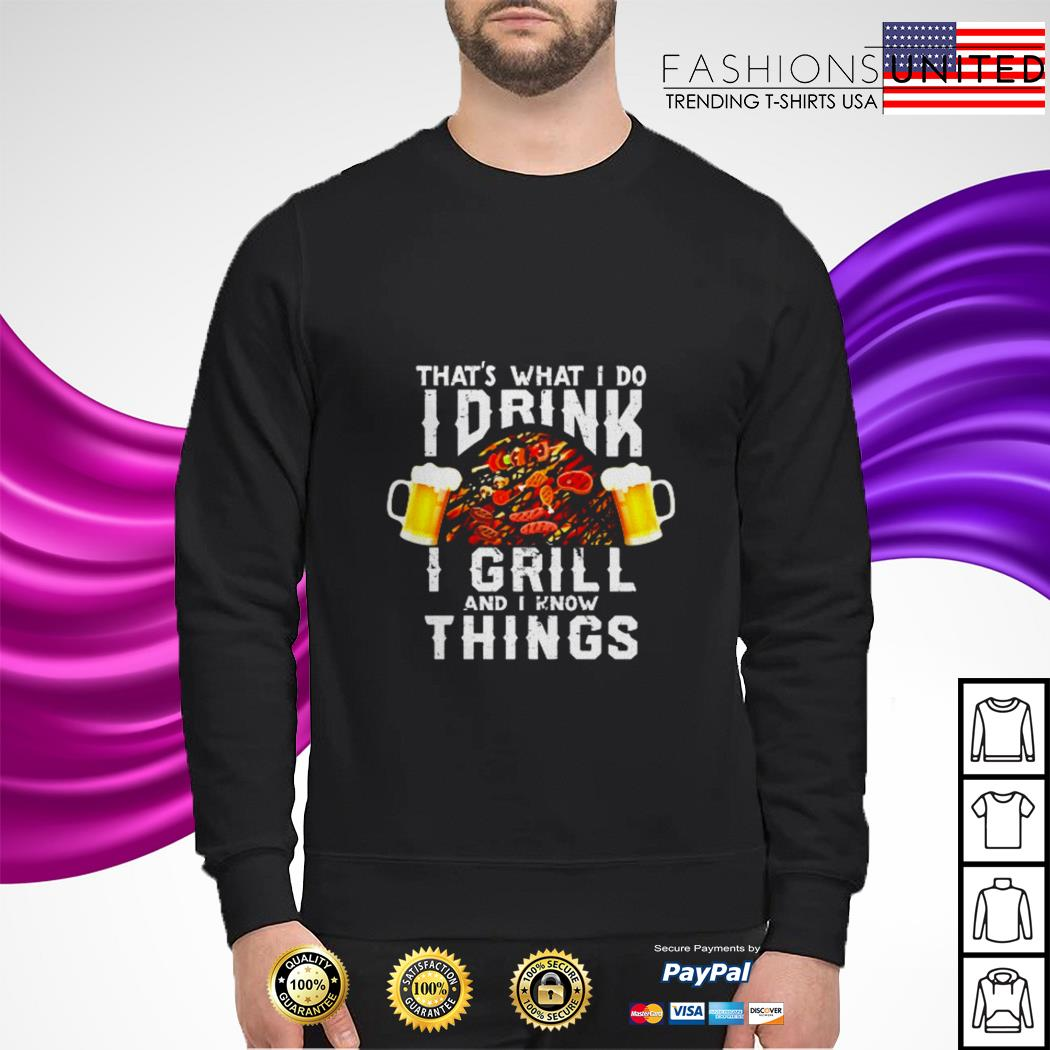 Official That's what I do I drink I grill and I know things sweater