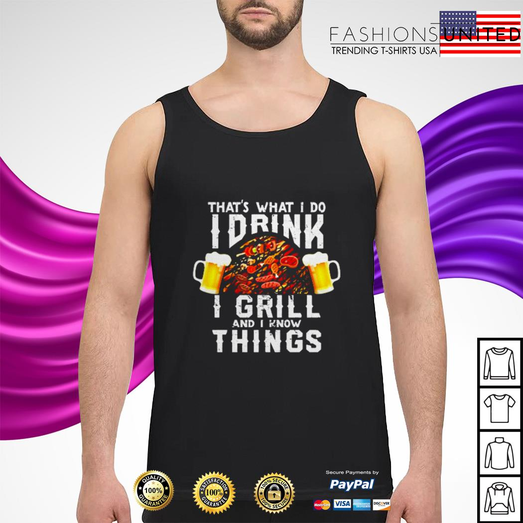 Official That's what I do I drink I grill and I know things tank-top