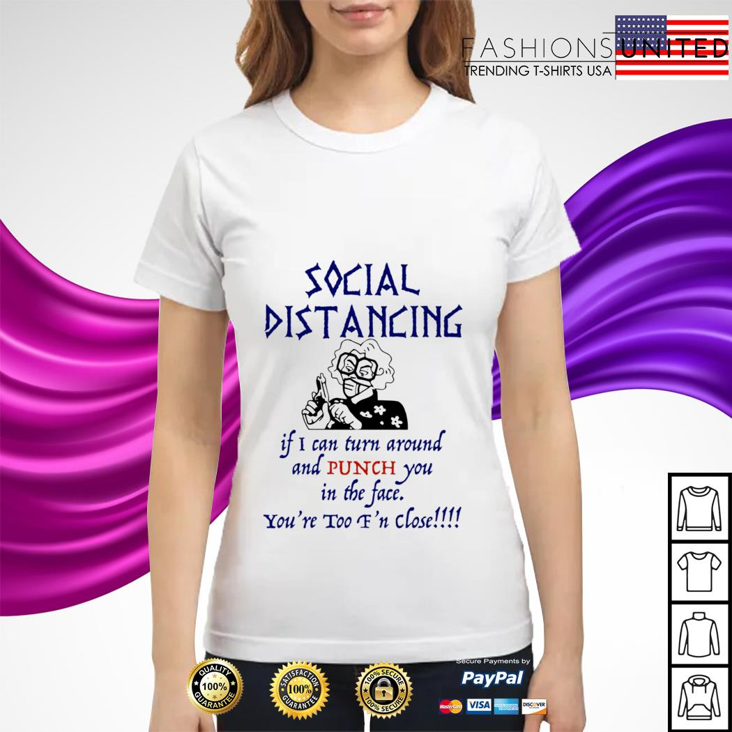 Social distancing if I can turn around and punch you in the face ladies tee
