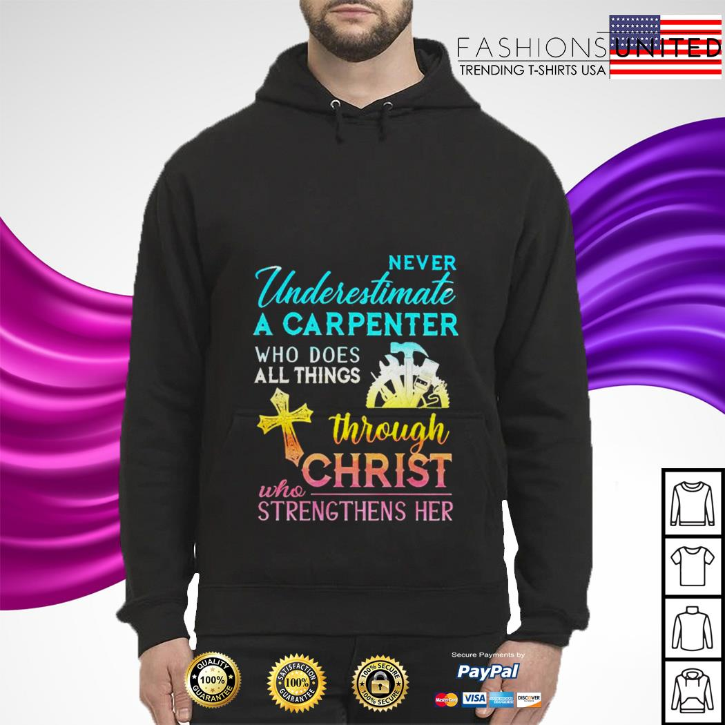 Never underestimate a carpenter who does all things through christ who strengthens her hoodie