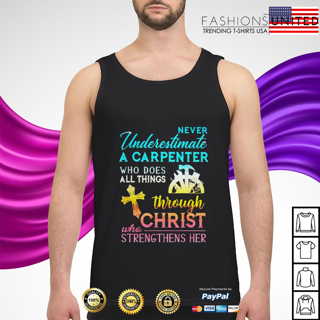 Never underestimate a carpenter who does all things through christ who strengthens her tank-top