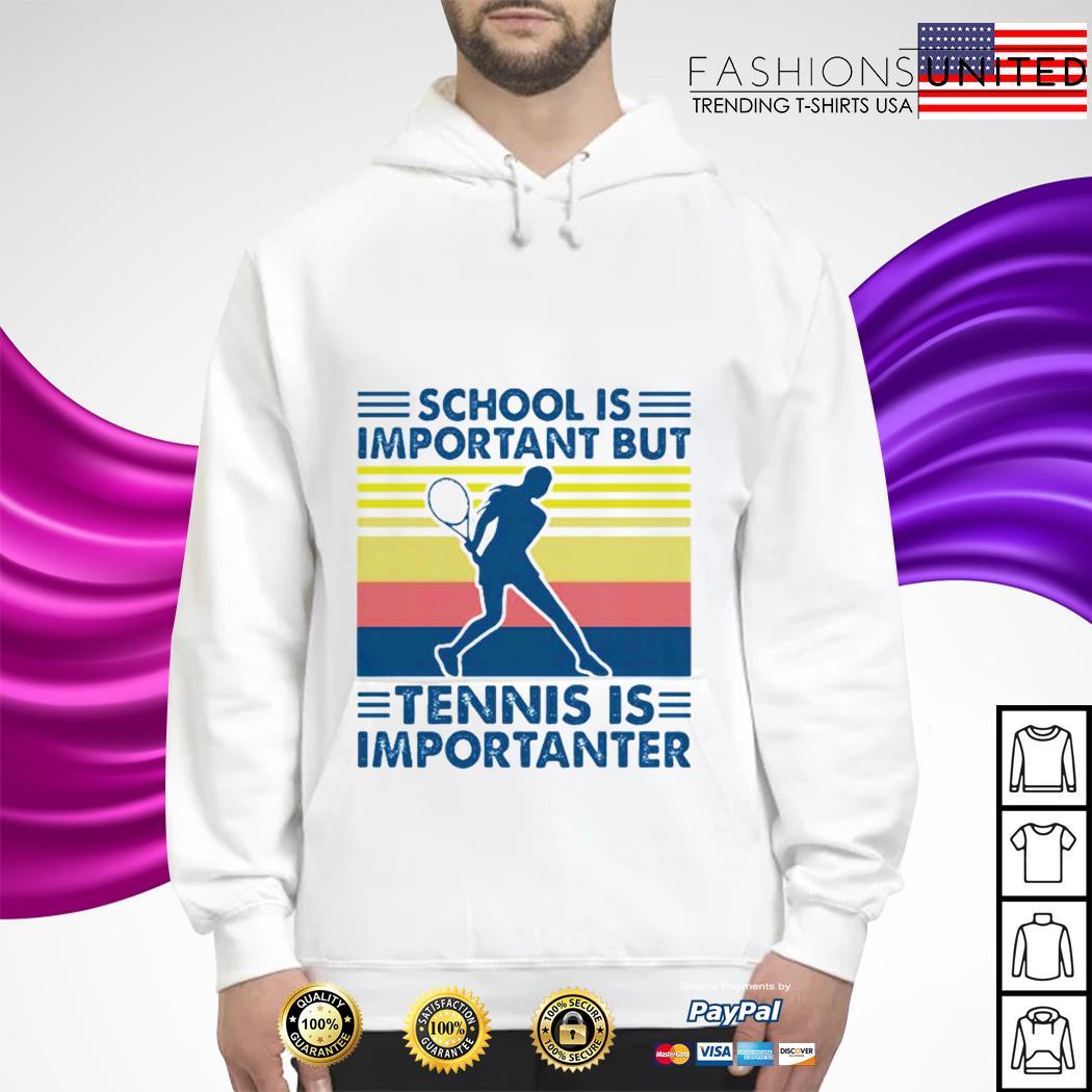 School is important but tennis is importanter vintage hoodie
