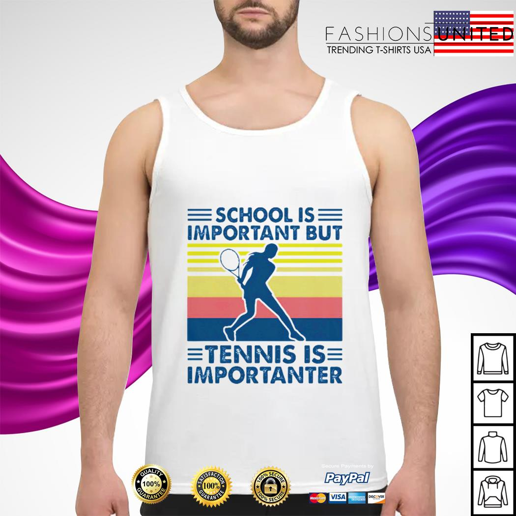 School is important but tennis is importanter vintage tank-top