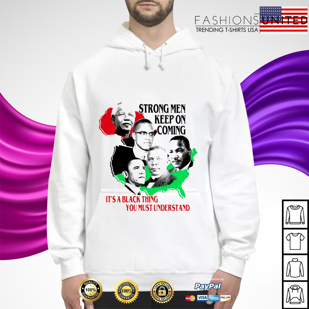 Strong men keep on coming it's a black thing you must understand hoodie