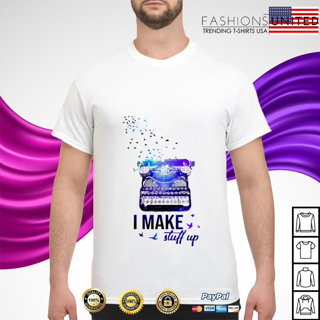 Typewriter I make stuff up shirt