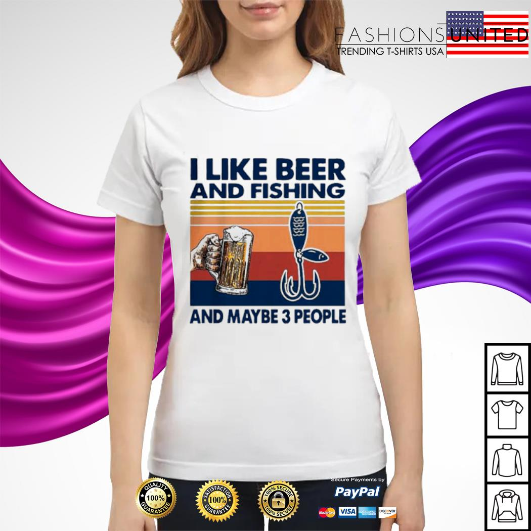 I like Beer and Fishing And maybe 3 People Vintage Shirt ladies-tee