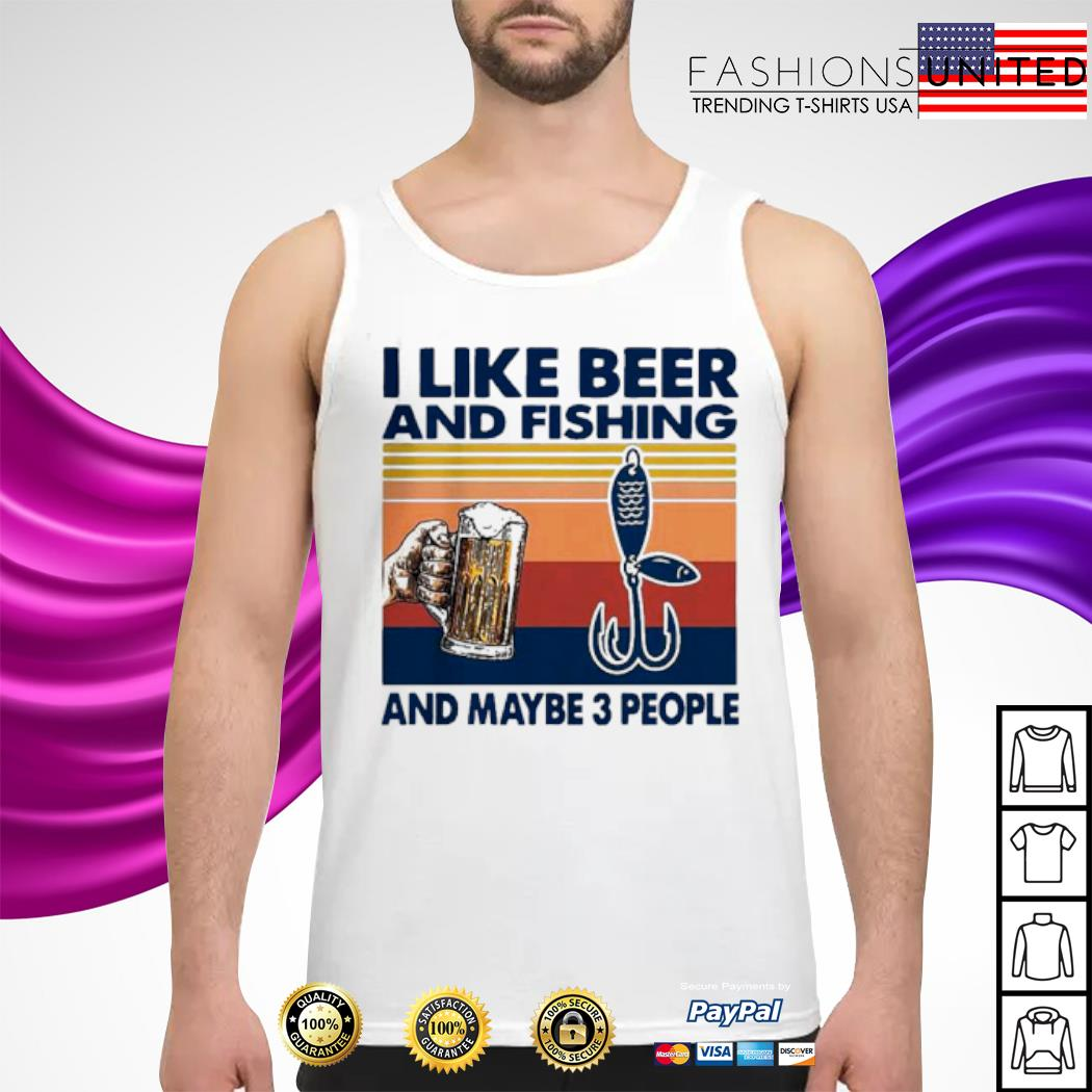 I like Beer and Fishing And maybe 3 People Vintage Shirt tank-top