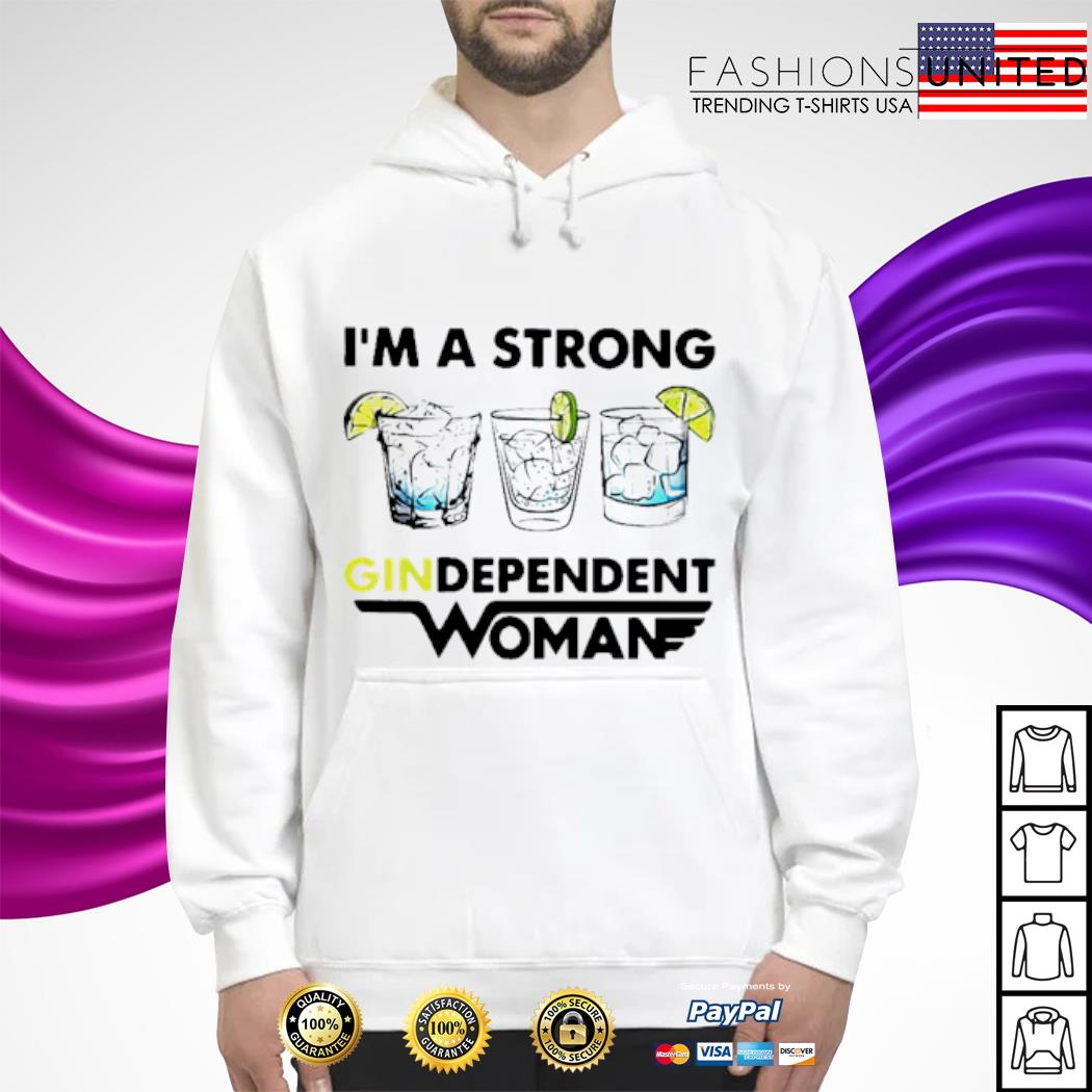 I'm A Strong Gindependent Woman Shirt hoodie