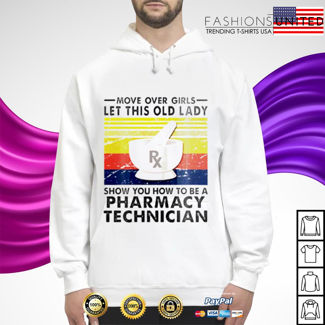 Move over Girls let this old Lady show you how to be a Pharmacy Technician vintage s hoodie