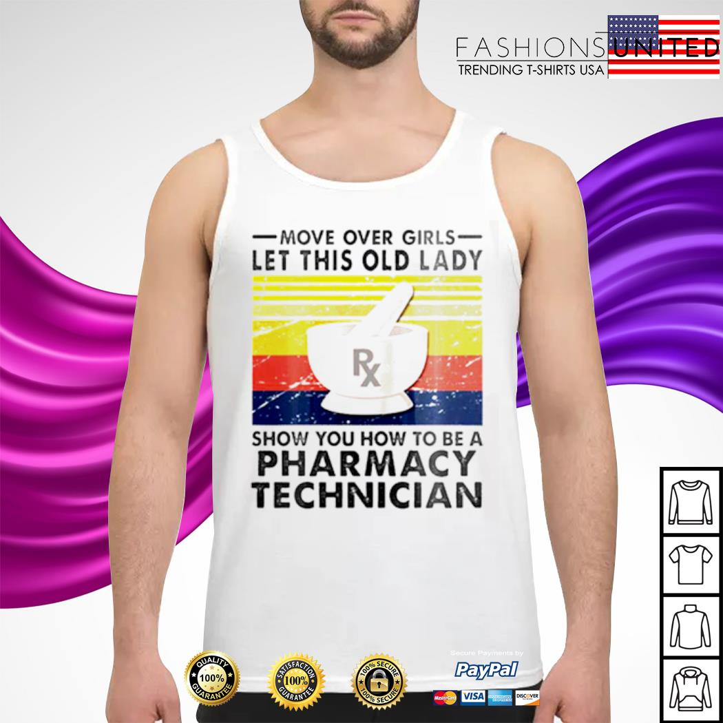 Move over Girls let this old Lady show you how to be a Pharmacy Technician vintage s tank-top
