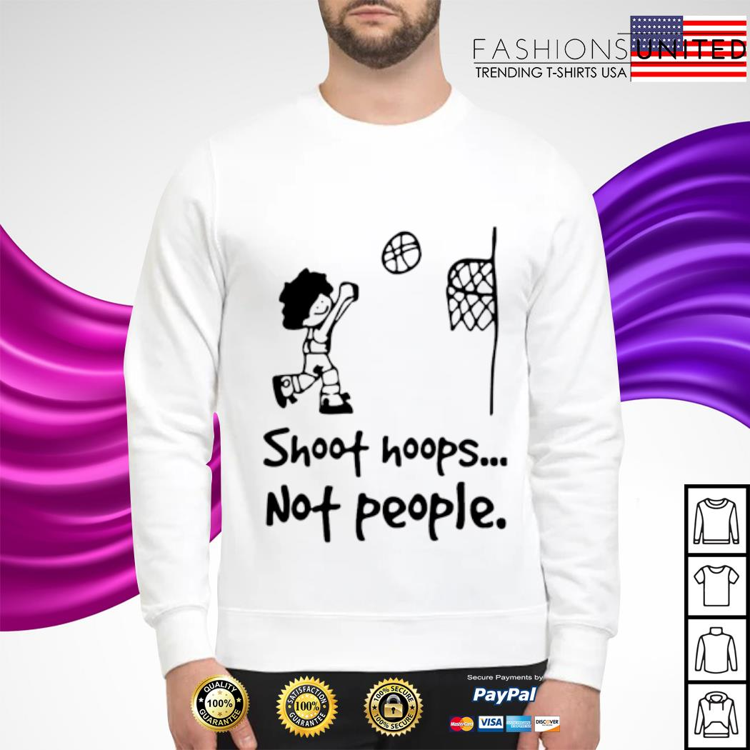 Shoot hoops not people s sweater