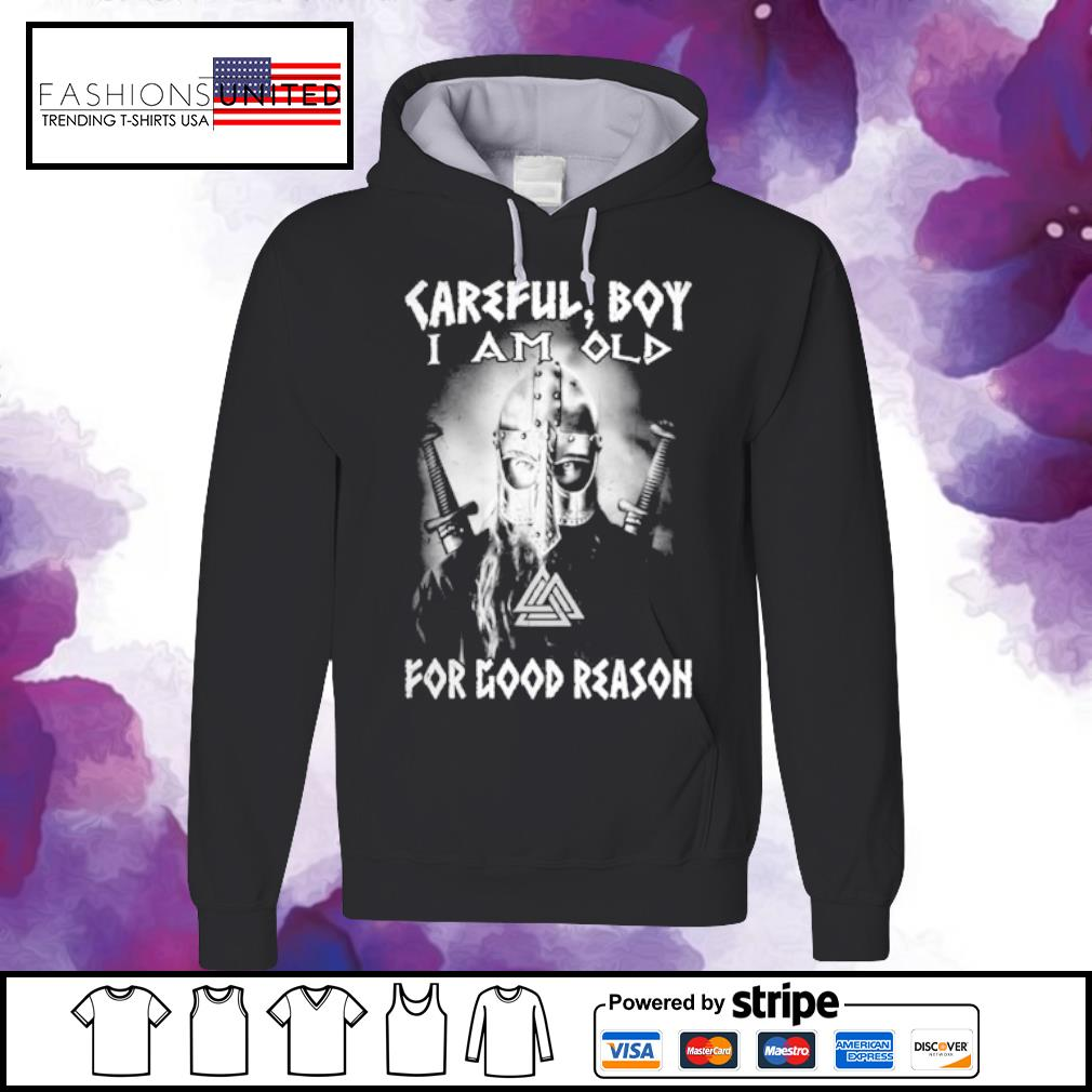 Careful boy I am old for good reason s hoodie